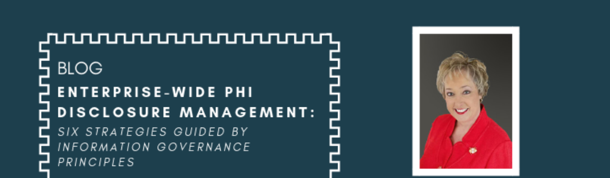 Enterprise-Wide PHI Disclosure Management—Six Strategies Guided by Information Governance Principles