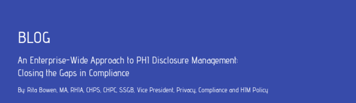 An Enterprise-Wide Approach to PHI Disclosure Management: Closing the Gaps in Compliance
