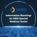 MRO's Special Webinar Series: Information Blocking