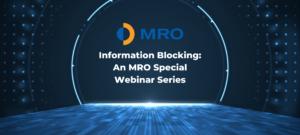 Information Blocking: An MRO Special Webinar Series