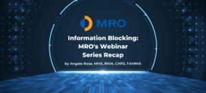 Information Blocking: MRO's Webinar Series Recap