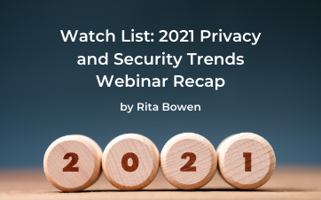 Watch List: 2021 Privacy and Security Trends Webinar Recap