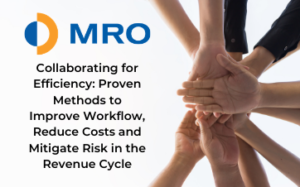 Collaborating for Efficiency: Proven Methods to Improve Workflow, Reduce costs and mitigate risk in the Revenue cycle