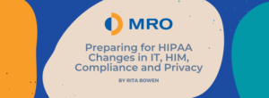 Preparing for HIPAA, Changes in IT, HIM, Compliance and Privacy by Rita Bowen
